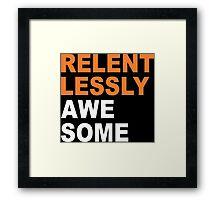 Relentlessly Awesome Funny Geek Nerd Framed Print