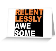 Relentlessly Awesome Funny Geek Nerd Greeting Card