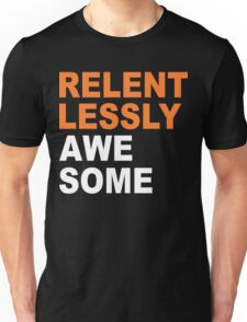 Relentlessly Awesome Funny Geek Nerd Unisex T-Shirt