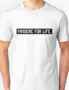 Yandere For Life. T-Shirt