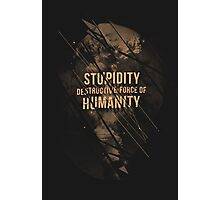 Stupidity Photographic Print