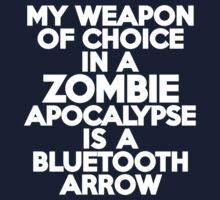 My weapon of choice in a Zombie Apocalypse is a bluetooth arrow Kids Clothes