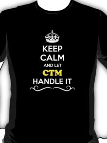 Keep Calm and Let CTM Handle it T-Shirt