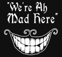 were all mad here Funny Geek Nerd T-Shirt