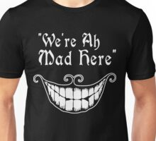 were all mad here Funny Geek Nerd Unisex T-Shirt