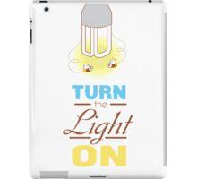 Turn the Light On iPad Case/Skin