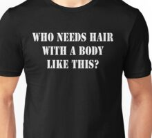 Who Needs Hair With A Body Like This Funny Geek Nerd Unisex T-Shirt