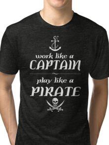 Work like a captain, play like a pirate Funny Geek Nerd Tri-blend T-Shirt