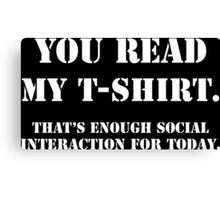 You Read My T-Shirt Funny Geek Nerd Canvas Print