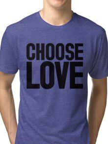 CHOOSE LOVE ♥ Tri-blend T-Shirt
