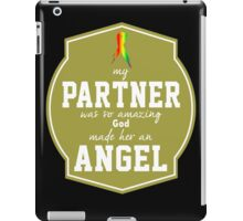 """""""My Partner was so Amazing, God made Her an Angel"""" Collection #550051B iPad Case/Skin"""