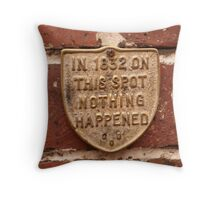 ...nothing ever happened.... Throw Pillow