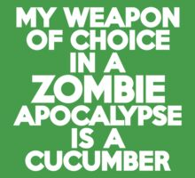 My weapon of choice in a Zombie Apocalypse is a cucumber by onebaretree