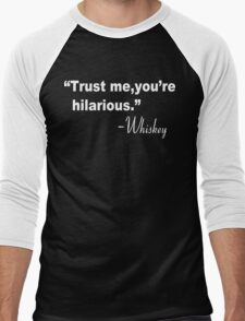 Trust me you're hilarious whiskey Funny Geek Nerd Men's Baseball ¾ T-Shirt