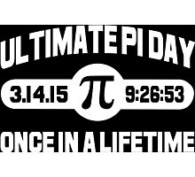 Ultimate pi day once in a lifetime Funny Geek Nerd Photographic Print