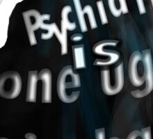 Psychiatry is one ugly big bag of... Sticker