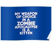 My weapon of choice in a Zombie Apocalypse is a kitten Poster