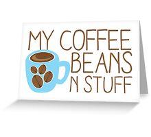 My Coffee beans n stuff Greeting Card