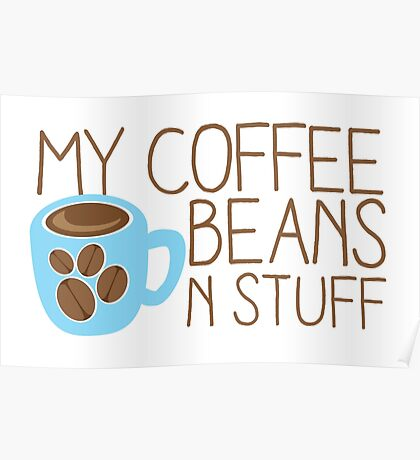 My Coffee beans n stuff Poster