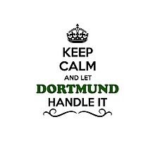 Keep Calm and Let DORTMUND Handle it Photographic Print