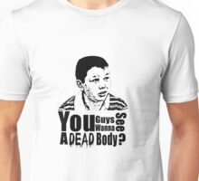 Want to see a dead body? Unisex T-Shirt