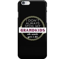 """""""I Don't Always Spoil My Grand Kids Oh Wait,Yes I Do"""" Collection #21000028 iPhone Case/Skin"""