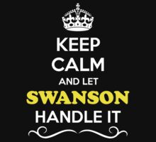 Keep Calm and Let SWANSON Handle it by robinson30