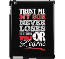 Trust Me My Son Never Loses He Either Wins Or Learns - Baseball Mom Tshirt iPad Case/Skin