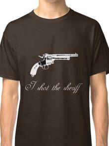I shot the sheriff Classic T-Shirt