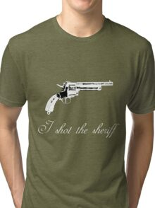 I shot the sheriff Tri-blend T-Shirt