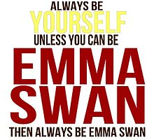 Always Be Yourself . . Unless You Can Be Emma Swan by fairytalearrows