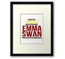 Always Be Yourself . . Unless You Can Be Emma Swan Framed Print