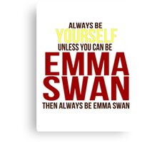 Always Be Yourself . . Unless You Can Be Emma Swan Canvas Print