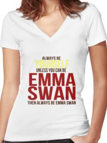 Always Be Yourself . . Unless You Can Be Emma Swan Women's Fitted V-Neck T-Shirt