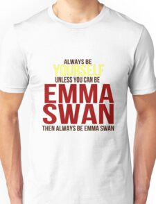 Always Be Yourself . . Unless You Can Be Emma Swan Unisex T-Shirt