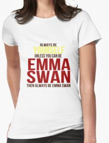 Always Be Yourself . . Unless You Can Be Emma Swan Womens Fitted T-Shirt