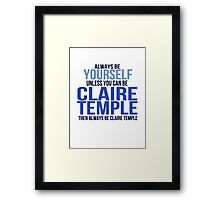 Always Be Yourself . . Unless You Can Be Claire Temple Framed Print