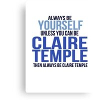 Always Be Yourself . . Unless You Can Be Claire Temple Canvas Print
