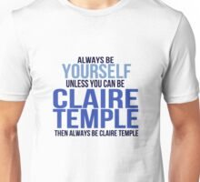 Always Be Yourself . . Unless You Can Be Claire Temple Unisex T-Shirt