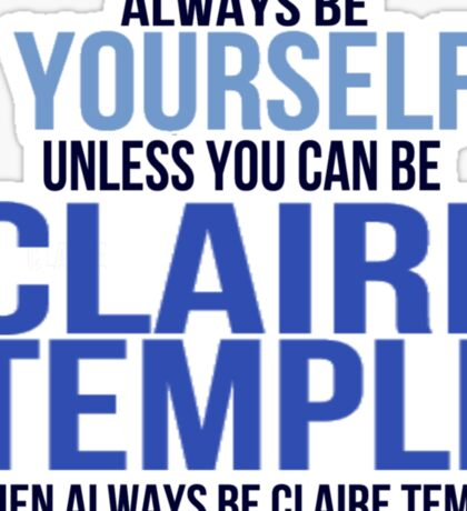 Always Be Yourself . . Unless You Can Be Claire Temple Sticker