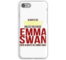 Always Be Yourself . . Unless You Can Be Emma Swan iPhone Case/Skin