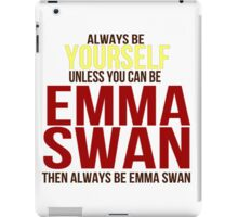 Always Be Yourself . . Unless You Can Be Emma Swan iPad Case/Skin