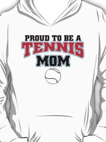 PROUD TO BE A TENNIS MOM T-Shirt