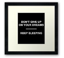 Don't Give Up on Your Dreams Framed Print