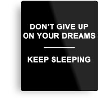 Don't Give Up on Your Dreams Metal Print
