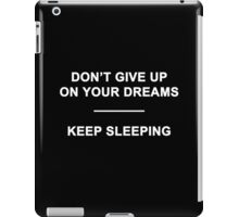 Don't Give Up on Your Dreams iPad Case/Skin