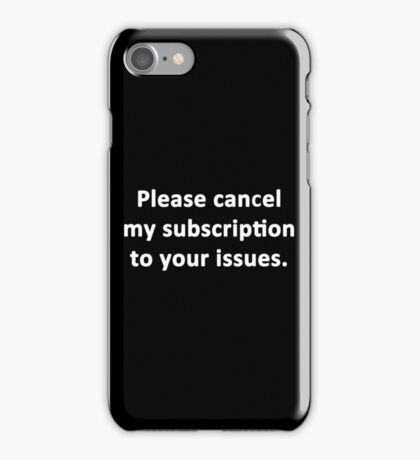 Please Cancel My Subscription to Your Issues iPhone Case/Skin