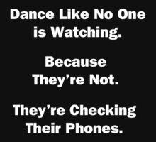 Dance Like No One is Watching. by Chris  Bradshaw