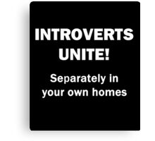 Introverts Unite! Canvas Print