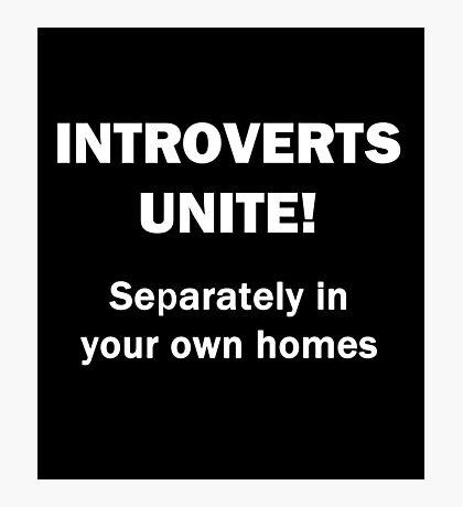 Introverts Unite! Photographic Print